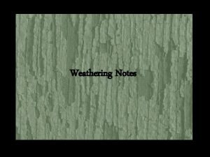 Weathering Notes Weathering is the breaking down of