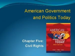 American Government and Politics Today Chapter Five Civil