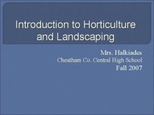 Introduction to Horticulture and Landscaping Mrs Halkiades Cheatham