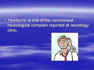 headache Headache is one of the commonest neurological