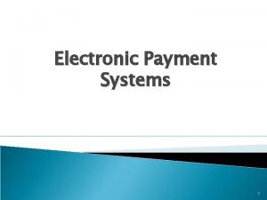 Electronic Payment Systems 1 Outline Intro Online shopping