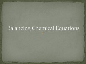 Balancing Chemical Equations What is a chemical equation