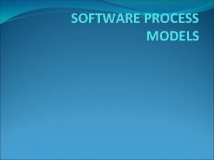 SOFTWARE PROCESS MODELS SOFTWARE ENGINEERING A Layered Technology
