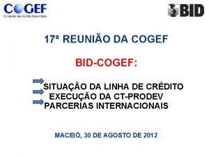 17 REUNIO DA COGEF BIDCOGEF SITUAO DA LINHA