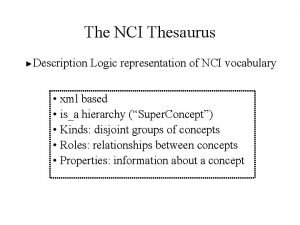 The NCI Thesaurus Description Logic representation of NCI