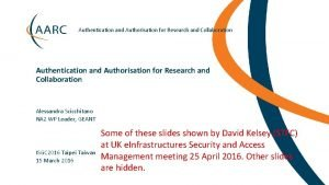 Authentication and Authorisation for Research and Collaboration Alessandra