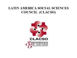 LATIN AMERICA SOCIAL SCIENCES COUNCIL CLACSO LATIN AMERICA