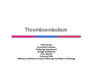 Thromboembolism Sufia Husain Associate Professor Pathology Department College