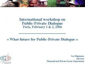 International workshop on PublicPrivate Dialogue Paris February 1