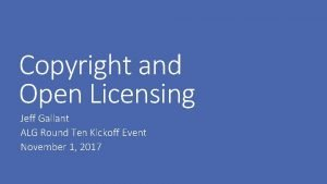 Copyright and Open Licensing Jeff Gallant ALG Round