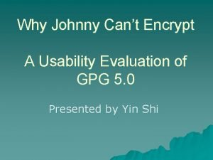Why Johnny Cant Encrypt A Usability Evaluation of