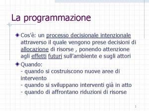 La programmazione Cos un processo decisionale intenzionale attraverso