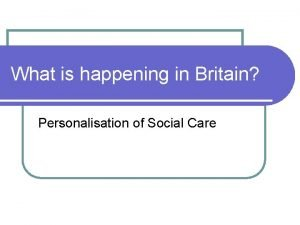 What is happening in Britain Personalisation of Social