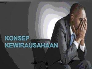 KONSEP KEWIRAUSAHAAN Definisi Kewirausahaan entrepeneur Entrepeneur brsl dr