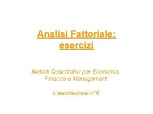 Analisi Fattoriale esercizi Metodi Quantitativi per Economia Finanza