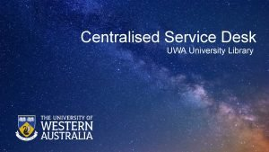 Centralised Service Desk UWA University Library Impetus Several