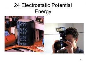 24 Electrostatic Potential Energy 1 2 3 Example