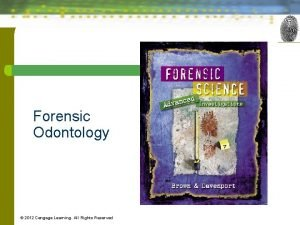 Forensic Odontology 2012 Cengage Learning All Rights Reserved