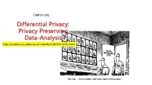 CMPUT 691 Differential Privacy Privacy Preserving DataAnalysis http