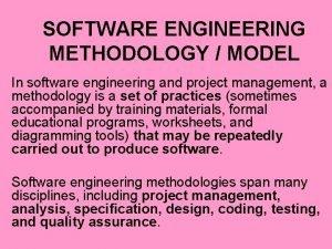 SOFTWARE ENGINEERING METHODOLOGY MODEL In software engineering and