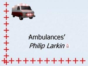 Ambulances Philip Larkin Secret nature of what is