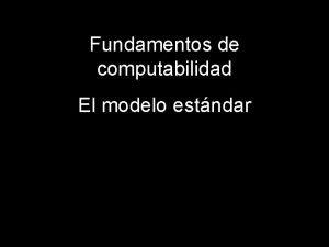 Fundamentos de computabilidad El modelo estndar El formidable