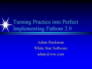 Turning Practice into Perfect Implementing Fathom 2 0