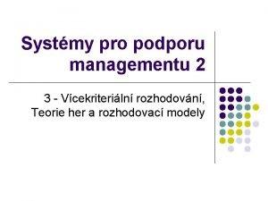 Systmy pro podporu managementu 2 3 Vcekriteriln rozhodovn