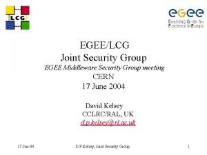 EGEELCG Joint Security Group EGEE Middleware Security Group