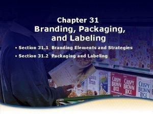 Chapter 31 and Strategies Branding Elements Branding Packaging