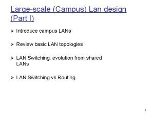 Largescale Campus Lan design Part I Introduce campus