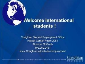 Welcome International students Creighton Student Employment Office Harper