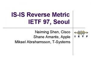 ISIS Reverse Metric IETF 97 Seoul Naiming Shen