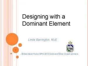 Designing with a Dominant Element Linda Barrington MJE