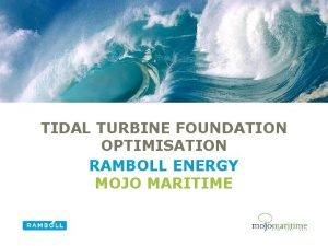 TIDAL TURBINE FOUNDATION OPTIMISATION RAMBOLL ENERGY MOJO MARITIME