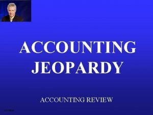 ACCOUNTING JEOPARDY ACCOUNTING REVIEW DOCSEDA DebitCredit Adjustments Income