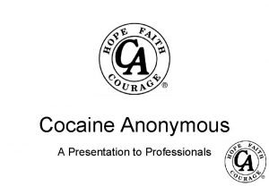 Cocaine Anonymous A Presentation to Professionals Presentation Contents