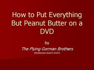 How to Put Everything But Peanut Butter on