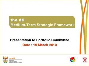 the dti MediumTerm Strategic Framework Presentation to Portfolio