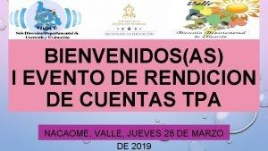 BIENVENIDOSAS I EVENTO DE RENDICION DE CUENTAS TPA