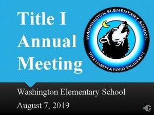 Title I Annual Meeting Washington Elementary School August