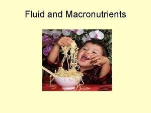 Fluid and Macronutrients Aim Contents Fluids and fluid