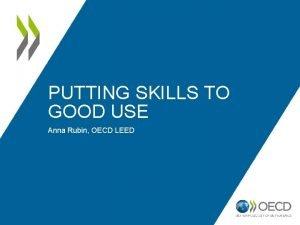 PUTTING SKILLS TO GOOD USE Anna Rubin OECD