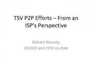 TSV P 2 P Efforts From an ISPs