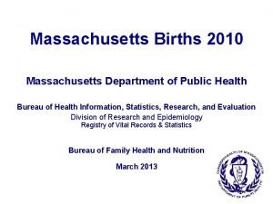 Massachusetts Births 2010 Massachusetts Department of Public Health