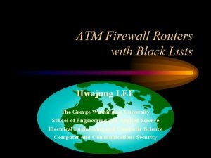 ATM Firewall Routers with Black Lists Hwajung LEE