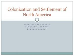 Colonization and Settlement of North America ANTHONY ARCHABAULT