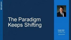 dougsleeter The Paradigm Keeps Shifting Douglas Sleeter Founder