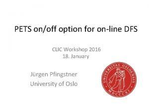 PETS onoff option for online DFS CLIC Workshop