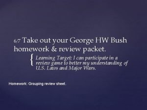 Take out your George HW Bush homework review